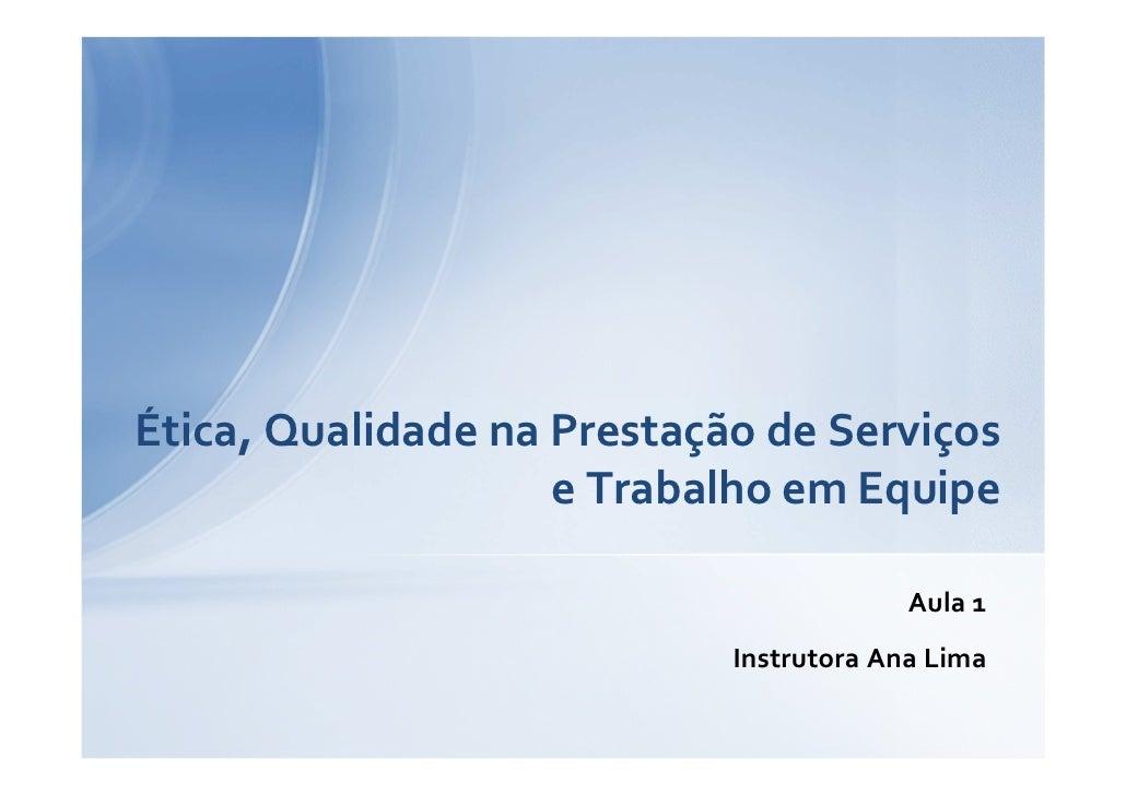 Ética, Qualidade na Prestação de Serviços                    e Trabalho em Equipe                                         ...
