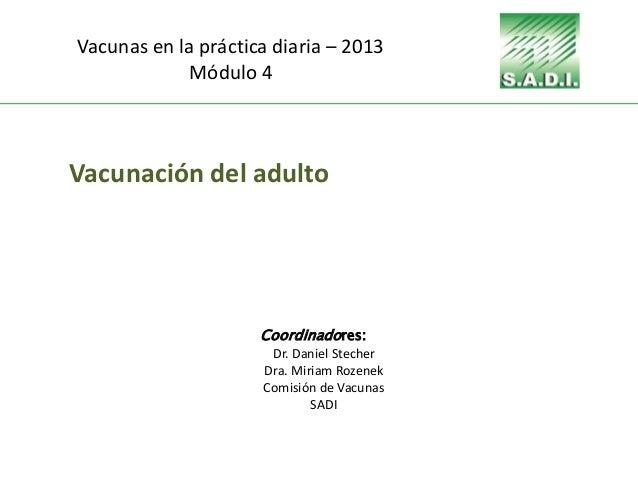 Vacunación del adulto Coordinadores: Dr. Daniel Stecher Dra. Miriam Rozenek Comisión de Vacunas SADI Vacunas en la práctic...