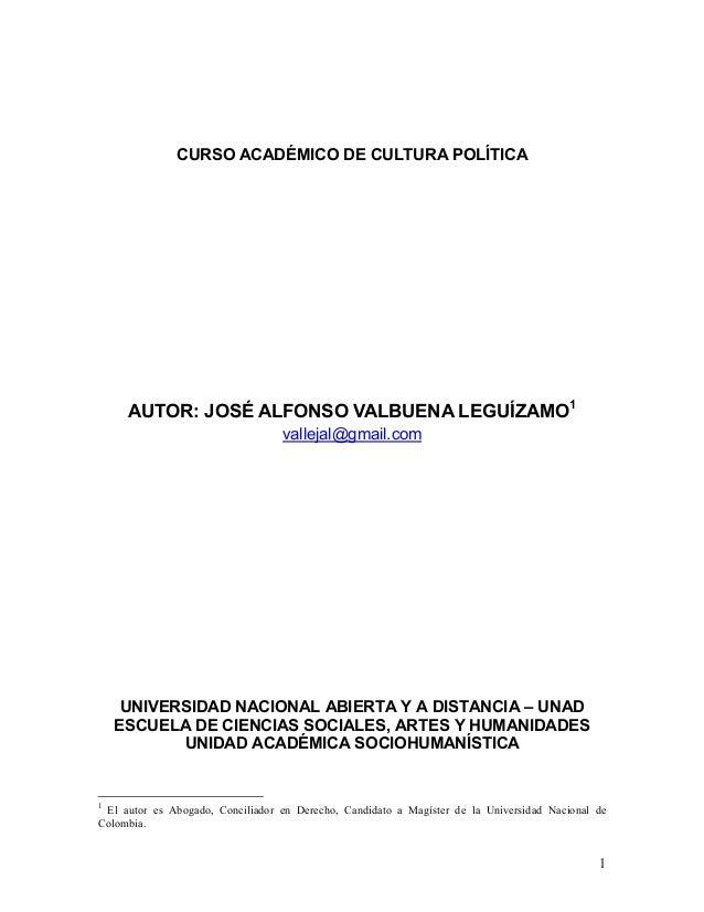 1CURSO ACADÉMICO DE CULTURA POLÍTICAAUTOR: JOSÉ ALFONSO VALBUENA LEGUÍZAMO1vallejal@gmail.comUNIVERSIDAD NACIONAL ABIERTA ...