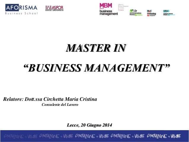"""MASTER IN """"BUSINESS MANAGEMENT"""" Relatore: Dott.ssa Circhetta Maria Cristina Consulente del Lavoro Lecce, 20 Giugno 2014"""