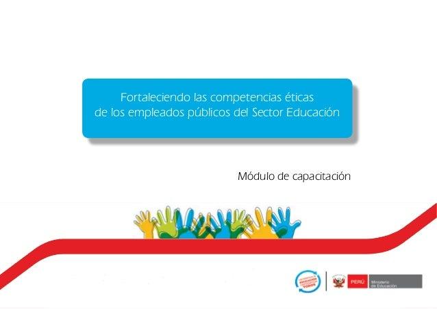 Fortaleciendo las competencias éticas de los empleados públicos del Sector Educación  Módulo de capacitación