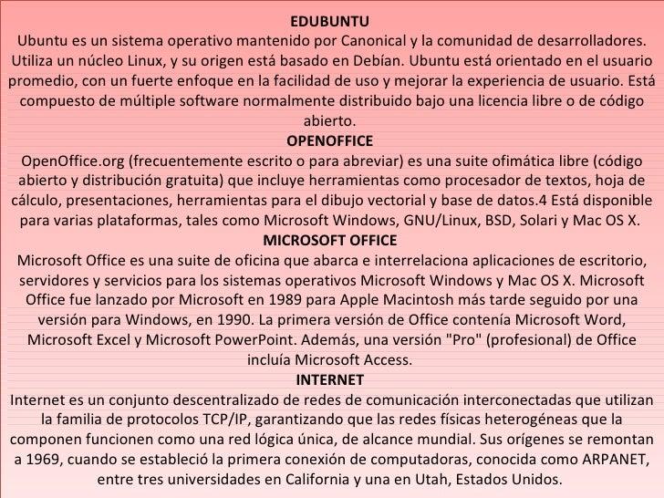 EDUBUNTU Ubuntu es un sistema operativo mantenido por Canonical y la comunidad de desarrolladores.Utiliza un núcleo Linux,...