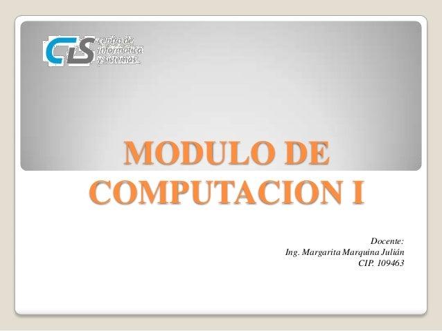 MODULO DE COMPUTACION I Docente: Ing. Margarita Marquina Julián CIP. 109463