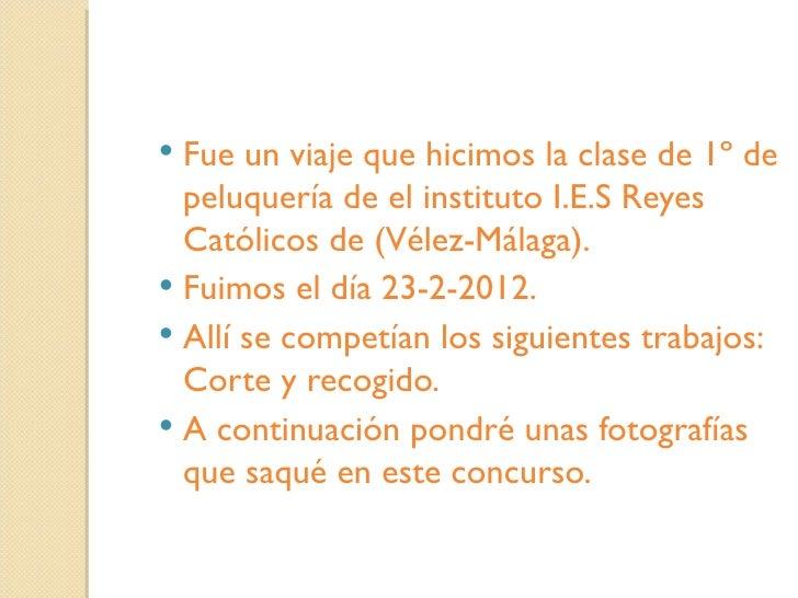  Fue un viaje que hicimos la clase de 1º de  peluquería de el instituto I.E.S Reyes  Católicos de (Vélez-Málaga). Fuimos...