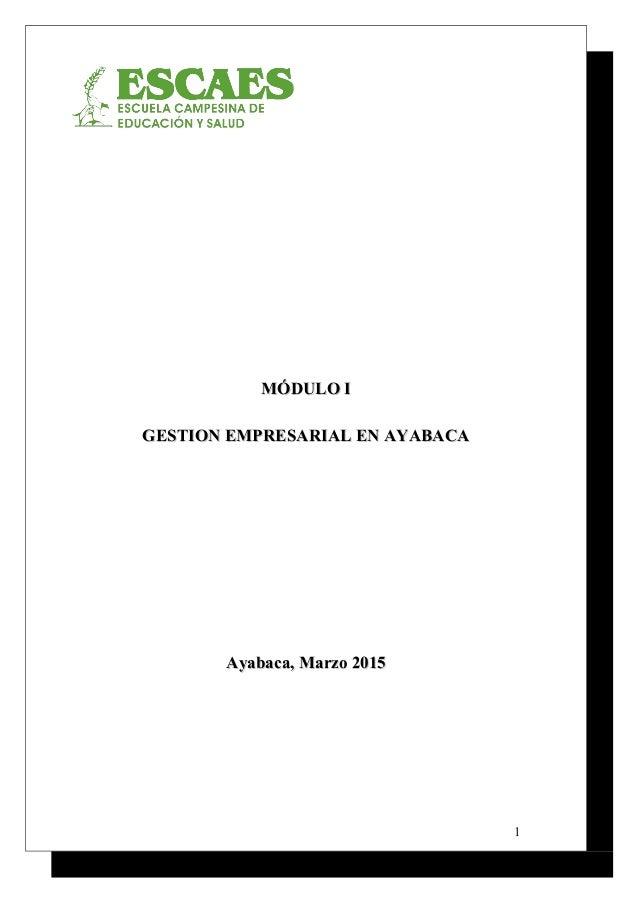 MÓDULO IMÓDULO I GESTION EMPRESARIAL EN AYABACAGESTION EMPRESARIAL EN AYABACA Ayabaca, Marzo 2015Ayabaca, Marzo 2015 1