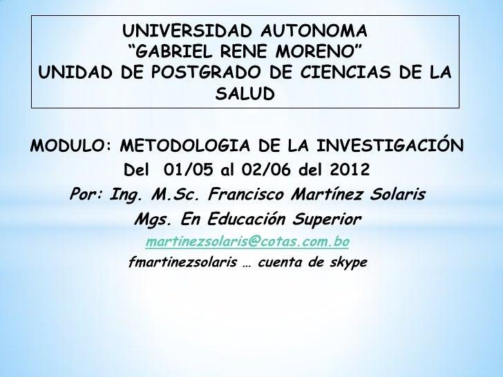 """UNIVERSIDAD AUTONOMA        """"GABRIEL RENE MORENO""""UNIDAD DE POSTGRADO DE CIENCIAS DE LA                SALUDMODULO: METODOL..."""