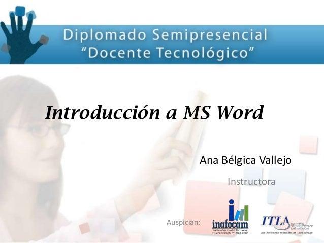 Auspician: Introducción a MS Word Ana Bélgica Vallejo Instructora