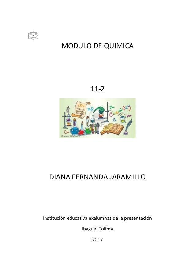 MODULO DE QUIMICA 11-2 DIANA FERNANDA JARAMILLO Institución educativa exalumnas de la presentación Ibagué, Tolima 2017 1