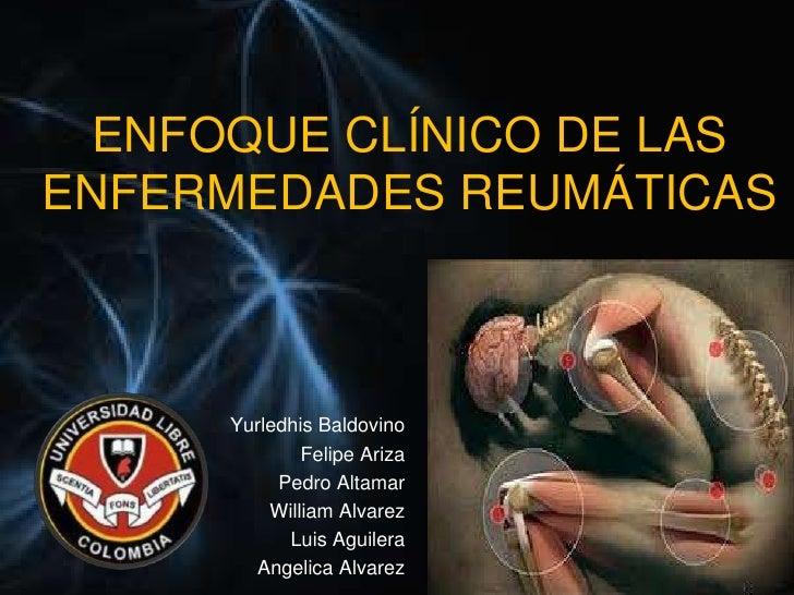 ENFOQUE CLÍNICO DE LASENFERMEDADES REUMÁTICAS     Yurledhis Baldovino             Felipe Ariza          Pedro Altamar     ...