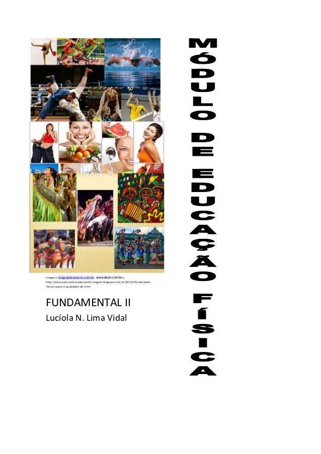 Imagens: blogrubensmenin.com.br, www.ebah.com.br e http://educacaocontinuadanaenfermagem.blogspot.com.br/2013/05/atividade...