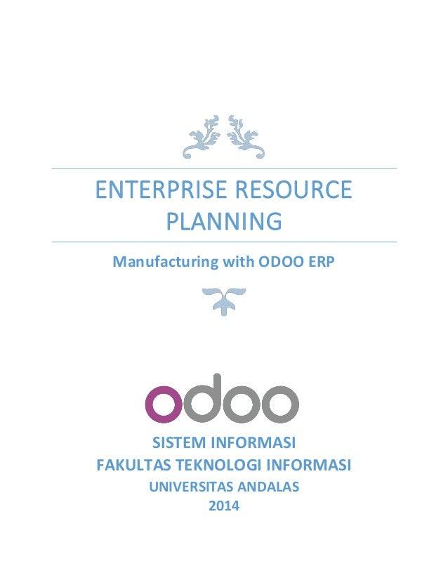 ENTERPRISE RESOURCE PLANNING Manufacturing with ODOO ERP SISTEM INFORMASI FAKULTAS TEKNOLOGI INFORMASI UNIVERSITAS ANDALAS...