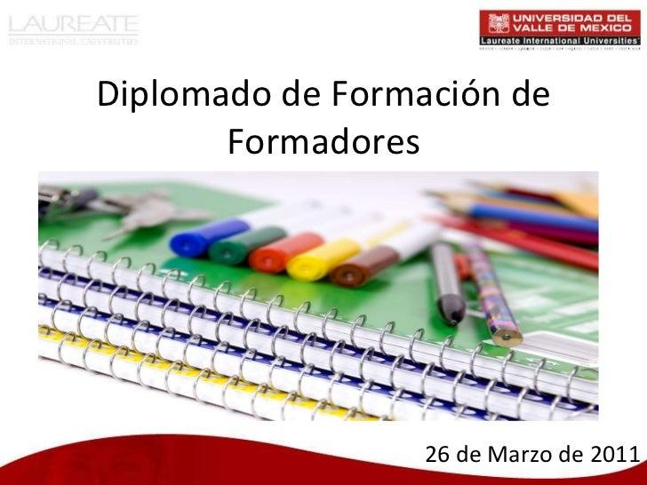 Diplomado de Formación de Formadores 26 de Marzo de 2011