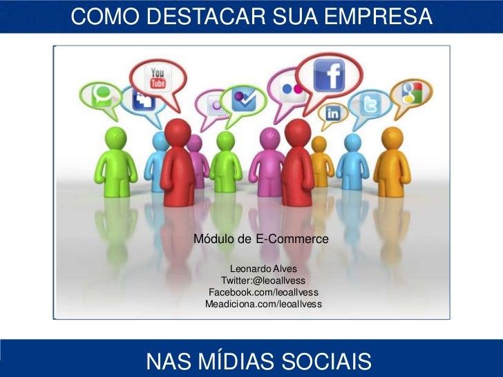 COMO DESTACAR SUA EMPRESA         Denis Zanini Lima        Módulo de E-Commerce             Leonardo Alves           Twitt...