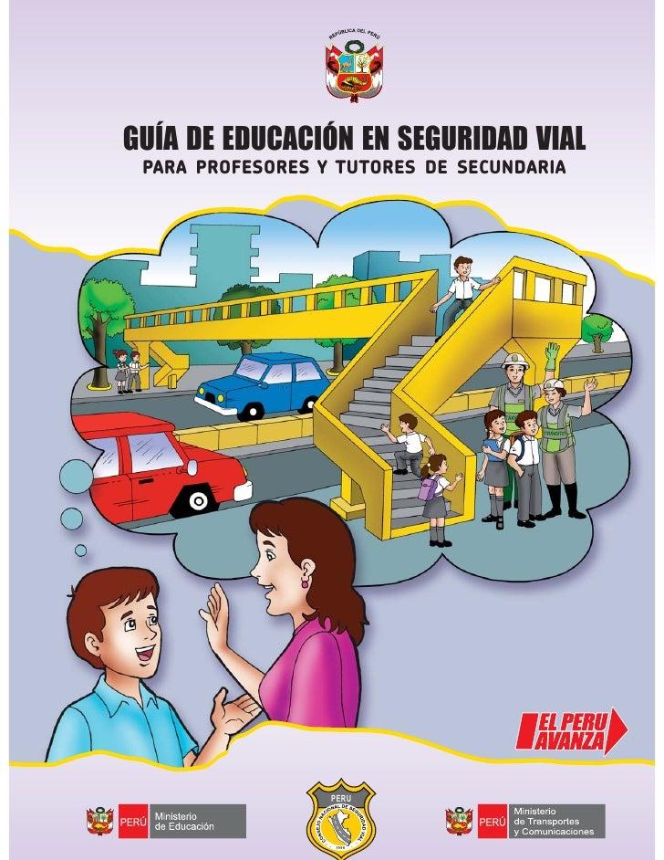 GUÍA DE EDUCACIÓN EN SEGURIDAD VIAL PARA PROFESORES Y TUTORES DE SECUNDARIA                     PERU                 *    ...