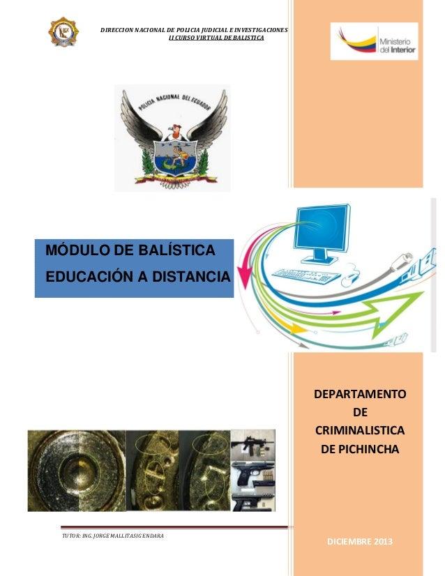 DIRECCION NACIONAL DE POLICIA JUDICIAL E INVESTIGACIONES II CURSO VIRTUAL DE BALISTICA  POLICIA NACIONAL DEL ECUADOR MÓDUL...
