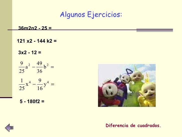 <ul><li>Algunos Ejercicios: </li></ul>36m2n2 - 25 =   121 x2 - 144 k2 =   3x2 - 12 =   5 - 180f2 =   Diferencia de cuadrad...