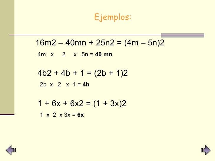 <ul><li>Ejemplos: </li></ul><ul><li>16m2 – 40mn + 25n2 = (4m – 5n)2 </li></ul><ul><li>4m  x  2  x  5n =  40 mn </li></ul><...
