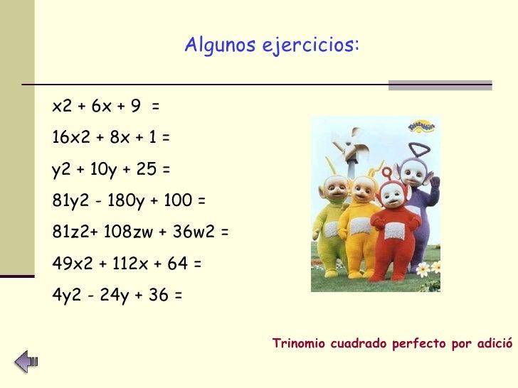 <ul><li>Algunos ejercicios: </li></ul>x2 + 6x + 9  = 16x2 + 8x + 1 = y2 + 10y + 25 = 81y2 - 180y + 100 = 81z2+ 108zw + 36w...