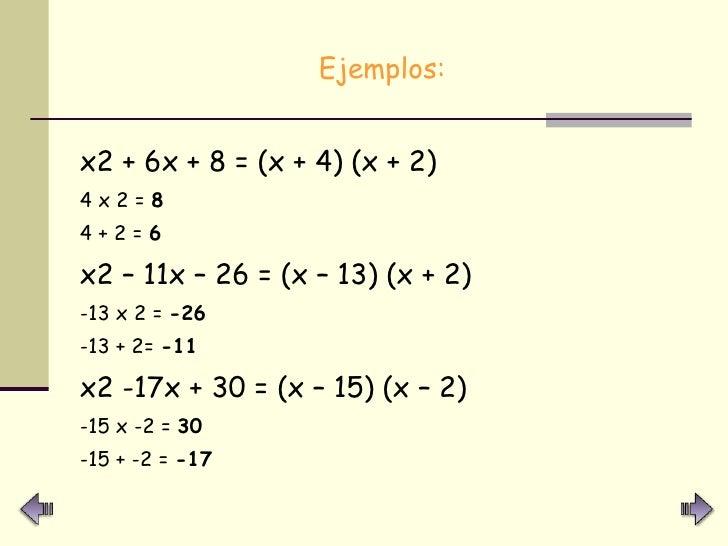 <ul><li>Ejemplos: </li></ul><ul><li>x2 + 6x + 8 = (x + 4) (x + 2) </li></ul><ul><li>4 x 2 =  8 </li></ul><ul><li>4 + 2 =  ...