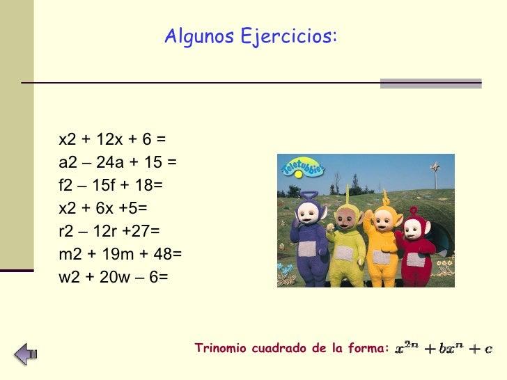 <ul><li>Algunos Ejercicios:   </li></ul><ul><li>x2 + 12x + 6 = </li></ul><ul><li>a2 – 24a + 15 = </li></ul><ul><li>f2 – 15...