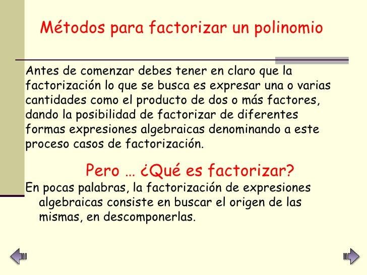 <ul><li>Métodos para factorizar un polinomio   </li></ul>Antes de comenzar debes tener en claro que la factorización lo qu...