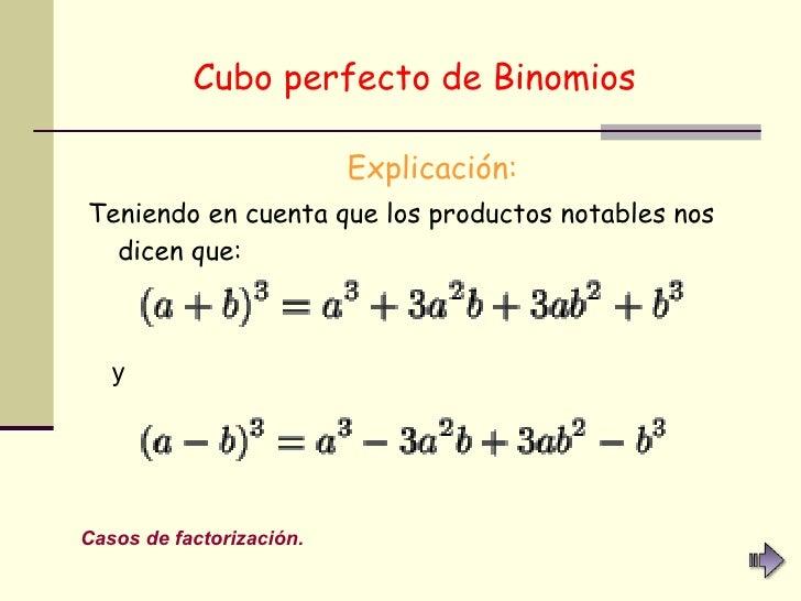 Cubo perfecto de Binomios   <ul><li>Explicación: </li></ul><ul><li>Teniendo en cuenta que los productos notables nos dicen...