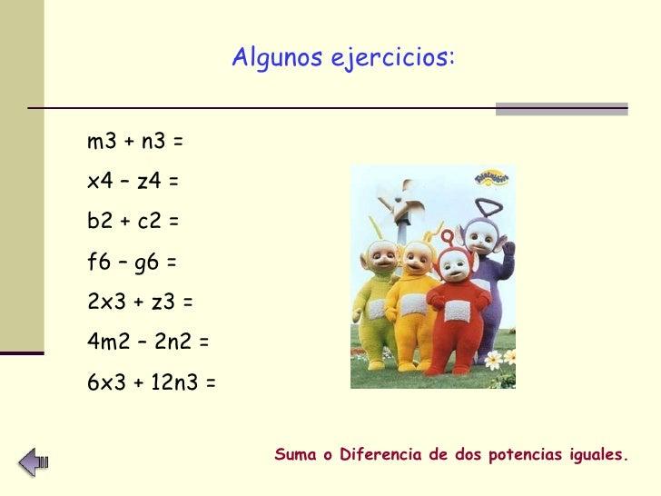 <ul><li>Algunos ejercicios:   </li></ul>m3 + n3 = x4 – z4 = b2 + c2 = f6 – g6 = 2x3 + z3 = 4m2 – 2n2 = 6x3 + 12n3 = Suma o...