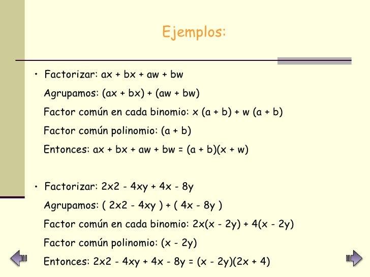 <ul><li>Ejemplos: </li></ul><ul><li>Factorizar: ax + bx + aw + bw  </li></ul><ul><li>Agrupamos: (ax + bx) + (aw + bw)  </l...