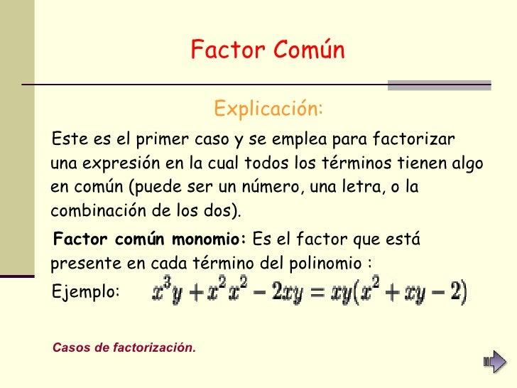 Factor Común   <ul><li>Explicación: </li></ul><ul><li>Este es el primer caso y se emplea para factorizar una expresión en ...
