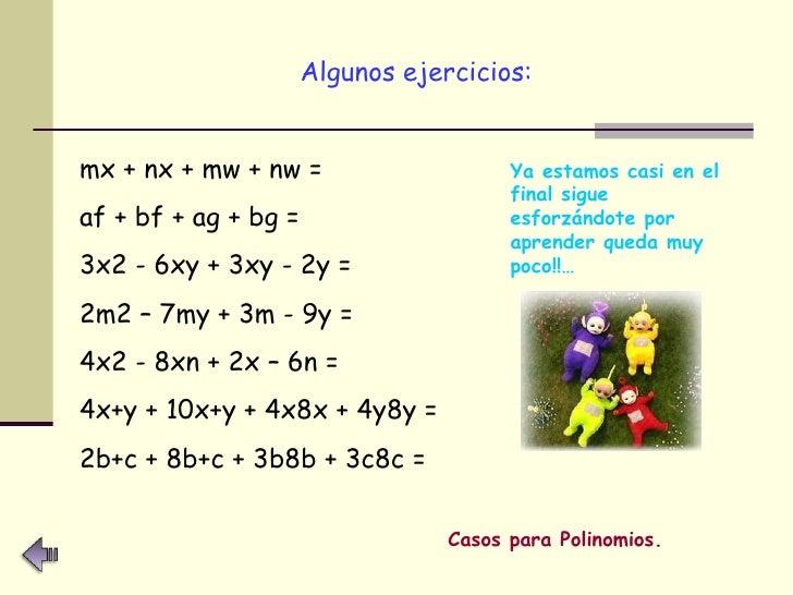 <ul><li>Algunos ejercicios: </li></ul>mx + nx + mw + nw = af + bf + ag + bg = 3x2 - 6xy + 3xy - 2y = 2m2 – 7my + 3m - 9y =...