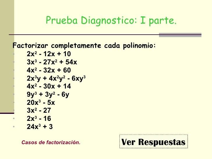 Prueba Diagnostico: I parte. <ul><li>Factorizar completamente cada polinomio: </li></ul><ul><li>2x 2  - 12x + 10 </li></ul...