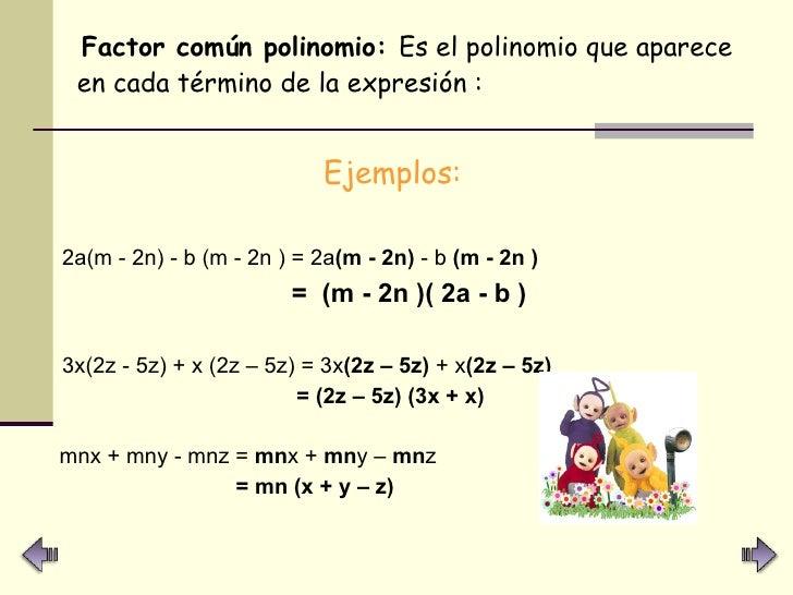 <ul><li>Factor común polinomio:  Es el polinomio que aparece en cada término de la expresión : </li></ul><ul><li>Ejemplos:...