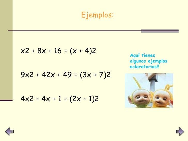 <ul><li>Ejemplos:  </li></ul><ul><li>x2 + 8x + 16 = (x + 4)2 </li></ul><ul><li>9x2 + 42x + 49 = (3x + 7)2 </li></ul><ul><l...