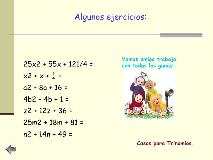 <ul><li>Algunos ejercicios:   </li></ul><ul><li>25x2 + 55x + 121/4 = </li></ul><ul><li>x2 + x + ¼ =  </li></ul><ul><li>a2 ...