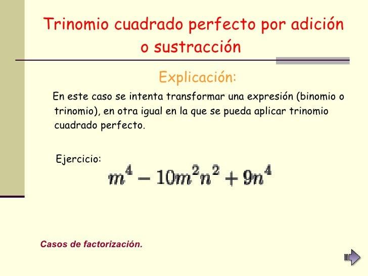 Trinomio cuadrado perfecto por adición o sustracción   <ul><li>Explicación: </li></ul><ul><li>En este caso se intenta tran...