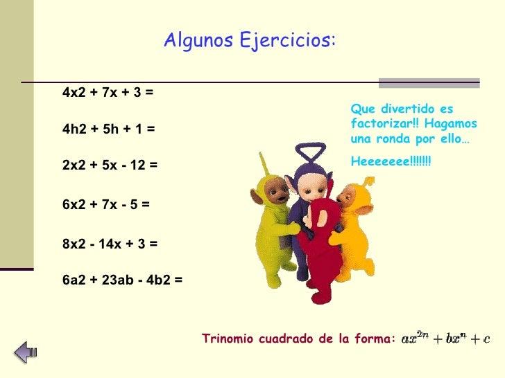 <ul><li>Algunos Ejercicios:   </li></ul>4x2 + 7x + 3 =   4h2 + 5h + 1 =   2x2 + 5x - 12 =   6x2 + 7x - 5 =   8x2 - 14x + 3...