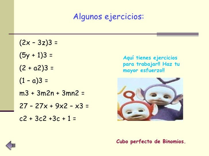 <ul><li>Algunos ejercicios:   </li></ul>(2x – 3z)3 = (5y + 1)3 = (2 + a2)3 = (1 – a)3 = m3 + 3m2n + 3mn2 = 27 – 27x + 9x2 ...