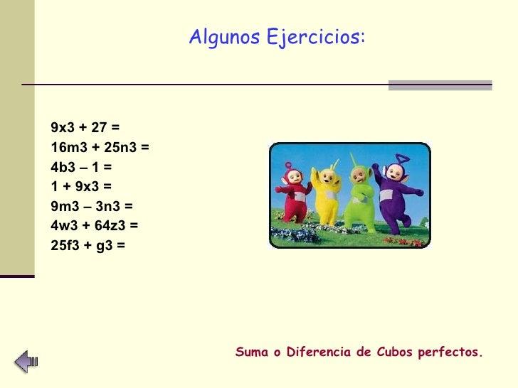 <ul><li>Algunos Ejercicios: </li></ul><ul><li>9x3 + 27 = </li></ul><ul><li>16m3 + 25n3 = </li></ul><ul><li>4b3 – 1 = </li>...