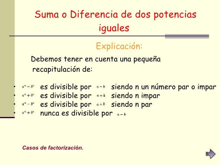 Suma o Diferencia de dos potencias iguales   <ul><li>Explicación: </li></ul><ul><li>Debemos tener en cuenta una pequeña re...