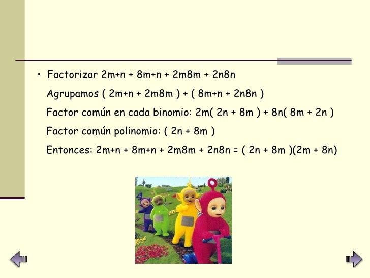 <ul><li>Factorizar 2m+n + 8m+n + 2m8m + 2n8n  </li></ul><ul><li>Agrupamos ( 2m+n + 2m8m ) + ( 8m+n + 2n8n )  </li></ul><ul...