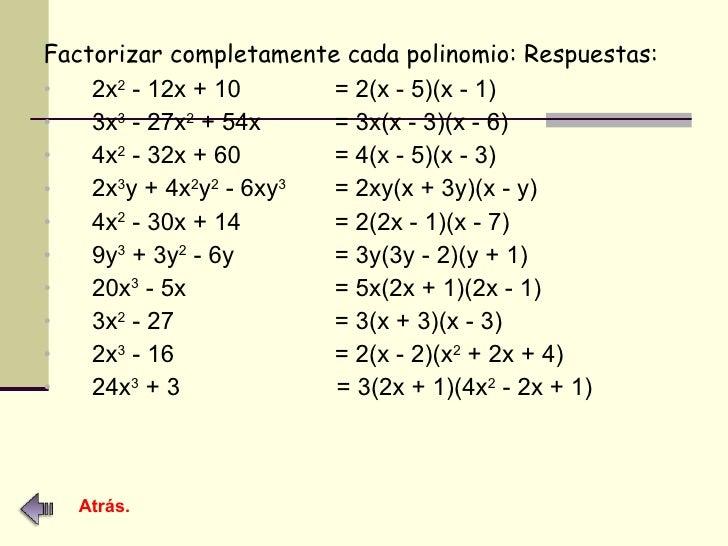 <ul><li>Factorizar completamente cada polinomio: Respuestas: </li></ul><ul><li>2x 2  - 12x + 10  = 2(x - 5)(x - 1) </li></...
