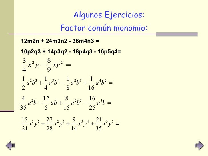 <ul><li>Algunos Ejercicios: </li></ul><ul><li>Factor común monomio: </li></ul>12m2n + 24m3n2 - 36m4n3 =   10p2q3 + 14p3q2 ...