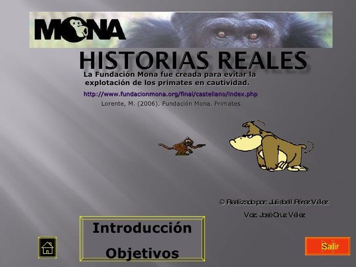 Salir Introducción Objetivos © Realizado por: Julisbell P érez  Vélez  Voz: Jos é Cruz Vélez   La Fundación Mona fue cread...