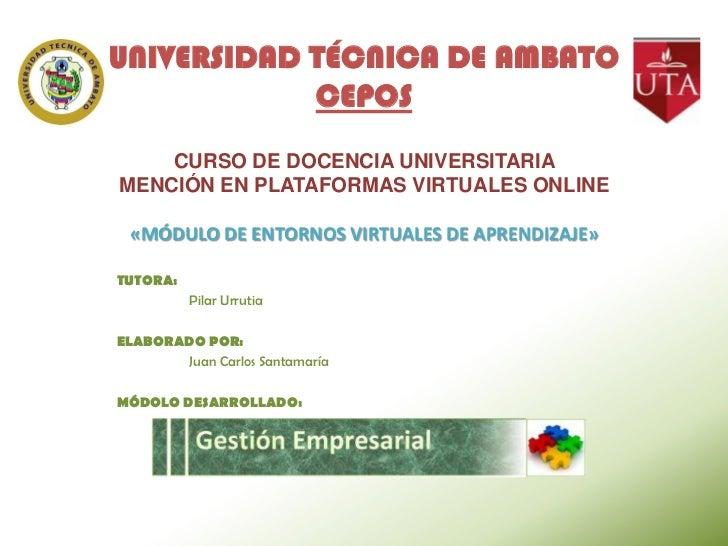 UNIVERSIDAD TÉCNICA DE AMBATO            CEPOS    CURSO DE DOCENCIA UNIVERSITARIAMENCIÓN EN PLATAFORMAS VIRTUALES ONLINE «...