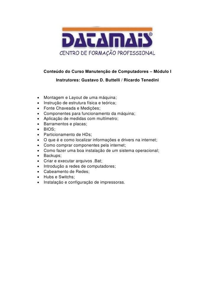 Conteúdo do Curso Manutenção de Computadores – Módulo I          Instrutores: Gustavo D. Buttelli / Ricardo Tenedini   Mo...