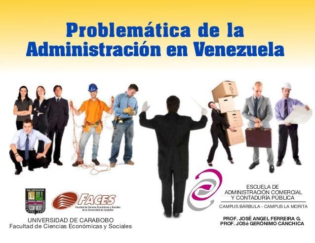 Problemática de la Administración en Venezuela UNIVERSIDAD DE CARABOBO Facultad de Ciencias Económicas y Sociales ESCUELA ...