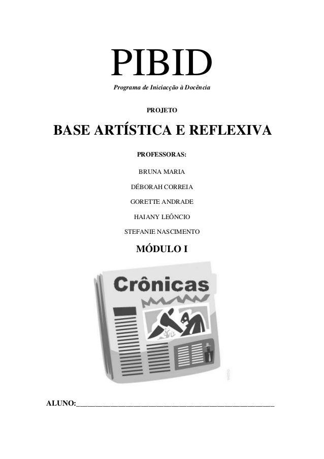 PIBIDPrograma de Iniciacção à Docência PROJETO BASE ARTÍSTICA E REFLEXIVA PROFESSORAS: BRUNA MARIA DÉBORAH CORREIA GORETTE...