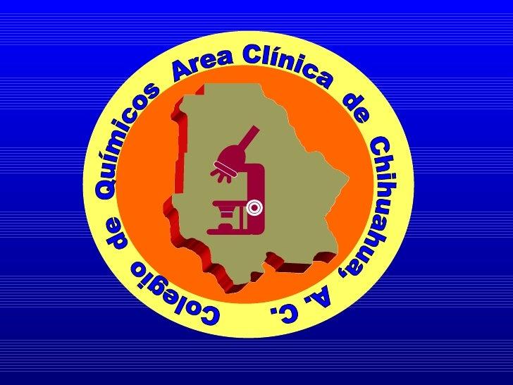 Colegio  de  Químicos  Area Clínica  de  Chihuahua,  A. C.