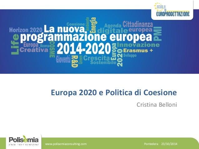 Europa 2020 e Politica di Coesione  Cristina Belloni  Pontedera www.polisemiaconsulting.com 23/10/2014