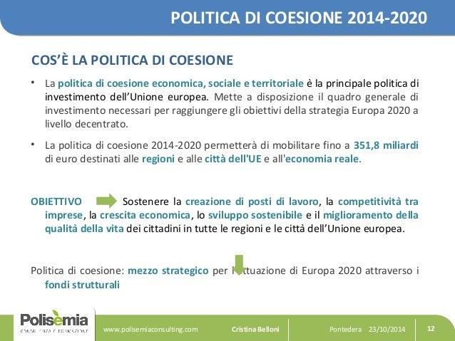 POLITICA DI COESIONE 2014-2020  COS'È LA POLITICA DI COESIONE  • La politica di coesione economica, sociale e territoriale...